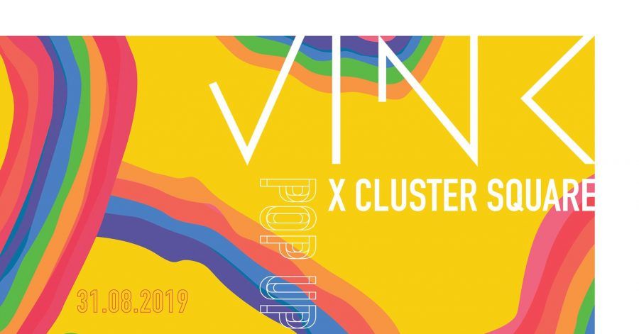 VINK POP UP x CLUSTERSQUARE